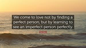 """sam keen quote """"we come to love not by finding a perfect person"""