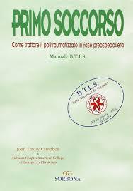 Primo soccorso. Come trattare il politraumatizzato in fase preospedaliera.  Manuale BTLS: 9788879474474: Amazon.com: Books