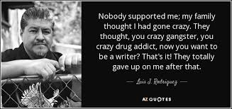 luis j rodriguez quote nobody supported me my family thought i