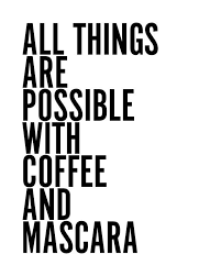 All Things Everything Is Possible With Coffee Mascara Typography ...