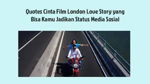 quotes cinta film london love story yang bisa kamu jadikan status