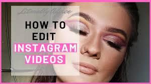 how to edit insram makeup videos