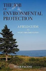 The Job of Environmental Protection, A Field Guide to Policy Implementation  by Peter Pagano | 9780615343525 | Booktopia