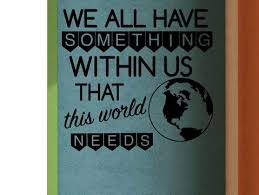We All Have Something Within Us That This World Needs Classroom Vinyl Teachwithtech Com