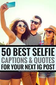 best selfie captions and quotes for your next instagram post