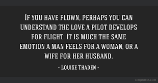 if you have flown perhaps you can understand the love a pilot