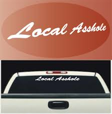 Local Asshole Funny Decal Windshield Banner Topchoicedecals