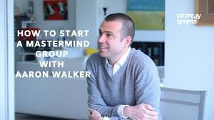 How to Start a Mastermind Group with Aaron Walker –Simon Severino ...