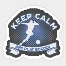 keep calm and play soccer soccer