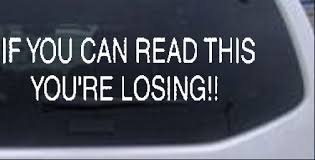 If You Can Read This You Are Losing Car Or Truck Window Decal Sticker Rad Dezigns