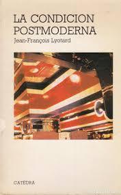 Jean-françois lyotard. la condición posmoderna.