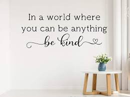 Amazon Com Kindness Wall Decal Be Kind Wall Decal In A World Where You Can Be Anything Be Kind Kindness Wall Decor Be Kind Decal Golden Rule Home Kitchen