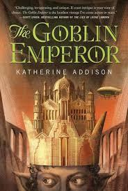 the goblin emperor the goblin emperor by katherine addison