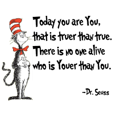 Today you are You that is truer than true. There is no one alive ...