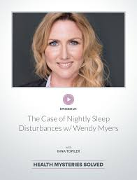 The Case of Nightly Sleep Disturbances w/ Wendy Myers - Health Mysteries  Solved