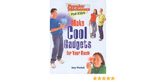 Make Cool Gadgets For Your Room Popular Mechanics For Kids Pinchuk Amy Rodriques Teco 9781894379120 Amazon Com Books