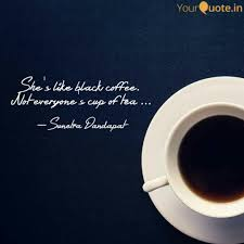 she s like black coffee quotes writings by sunetra