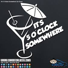 It S 5 O Clock Somewhere Car Decal Graphic Window Stickers