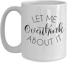com sarcastic coffee mug funny let me overthink about it