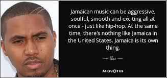 nas quote n music can be aggressive soulful smooth and