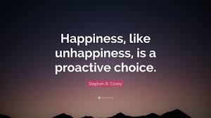 """stephen r covey quote """"happiness like unhappiness is a"""