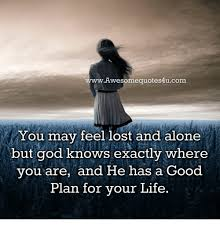 awesomequotesucom you feel lost and alone but god knows
