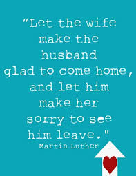 let the wife make the husband glad to come home and let him