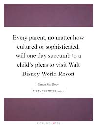 every parent no matter how cultured or sophisticated will one