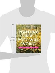 Planting in a Post-Wild World: Designing Plant Communities for Resilient  Landscapes: Rainer, Thomas, West, Claudia: 9781604695533: Amazon.com: Books