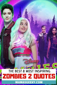 the best most inspiring disney channel s zombies quotes