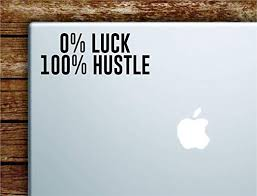 Amazon Com Decals Vinyl Stickers 0 Percent Luck 100 Percent Hustle Laptop Apple Macbook Quote Wall Decal Sticker Art Vinyl Inspirational Motivational Teen Money Work Hard Fast Delivery Made In Usa Home
