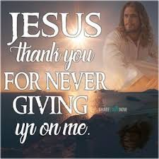 god and jesus christ jesus thank you for never giving up on me
