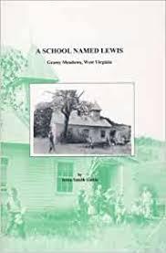 A School Named Lewis -- Grassy Meadows, West Virginia: Irma Smith Cadle:  9780870128080: Amazon.com: Books