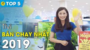Top 10 tivi bán chạy nhất Điện máy XANH năm 2019