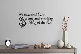 Amazon Com 46 X22 We Have This Hope A Sure And Steadfast Anchor Of The Soul Hebrews 6 19 Bible Verse Scripture Christian Wall Decal Sticker Art Mural Home Decor Home Kitchen