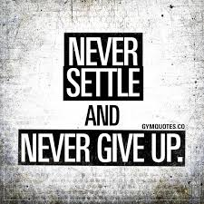 motivational gym quotes never settle and never give up