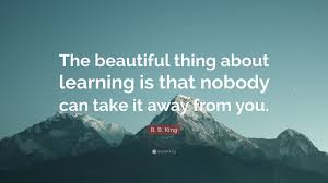 """b b king quote """"the beautiful thing about learning is that"""