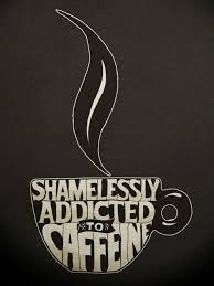 aren t we all addicted to something coffee quotes coffee love