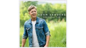 "ONE COUNTRY World Premieres Adam Sander's New Video for ""Thankful For""  TODAY - The Country Note"