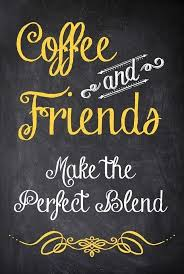 coffee and friends quotes drinks coffee writing chalkboard