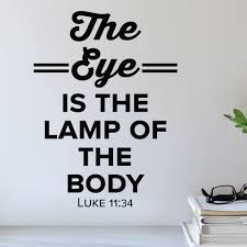 The Eye Is The Lamp Of The Body Wall Decal 0511 Luke 11 34 Eye D Wall Decal Studios Com