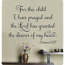 Amazon Com 29 For This Child I Have Prayed And The Lord Had Granted The Desires Of My Heart 1 Samuel 1 27 Wall Decal Sticker Art Home Decor Lettering Christian Verse Scripture Religious