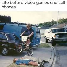 life before video games and cell phones