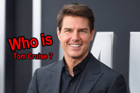Who is Tom Cruise? How Old Is Tom Cruise? Tom Cruise Where? Tom ...