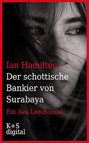 Amazon | Der schottische Bankier von Surabaya: Ein Ava-Lee-Roman (German  Edition) [Kindle edition] by Hamilton, Ian, Krug, Andrea | Mystery |  Kindleストア