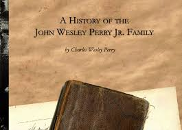 History of John Wesley Perry Jr. Family – Stevenson Genealogy & Copy Center  L.L.C.