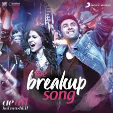 the breakup song bollywood song