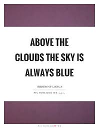 above the clouds the sky is always blue picture quotes