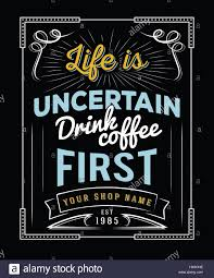 """typography quotes """"life is uncertain drink coffee first"""" for"""