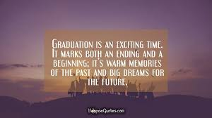 graduation is an exciting time it marks both an ending and a
